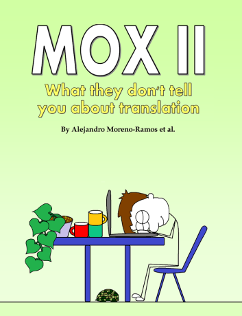 "It seems to me that the cover of Mox II depicts our hero sleeping happily on his keyboard after meeting his deadline, imagining that Pam, the evil PM, really did send him an e-mail saying, ""Thank you Mox for another great translation!"""