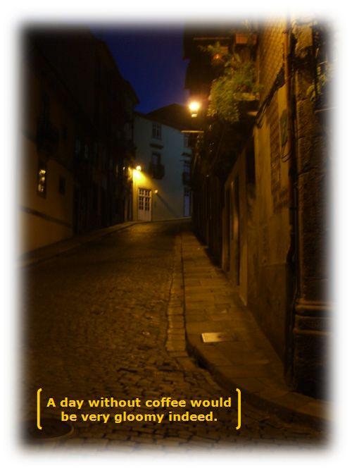 coffee gloomy indeed
