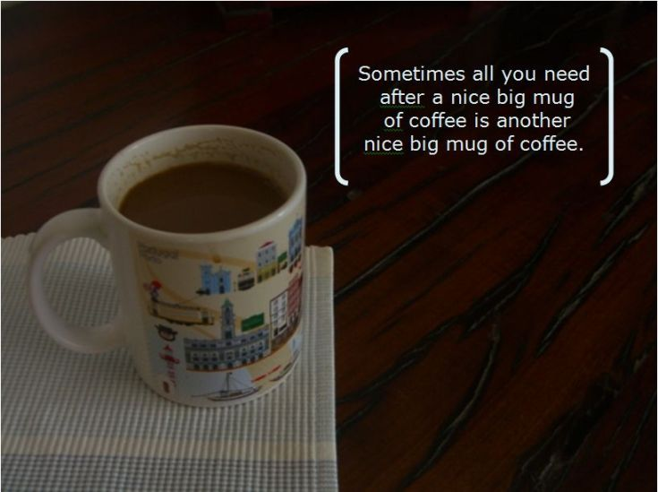 nice big mug of coffee